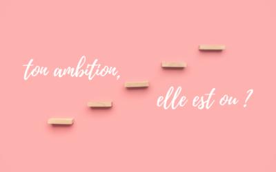 Ton ambition, elle est ou ?