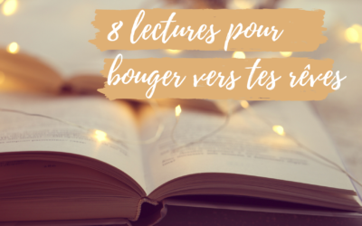 8 Lectures pour bouger vers tes rêves !