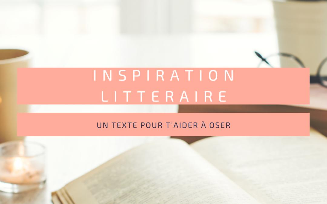 Inspiration litteraire pour t'aider à oser